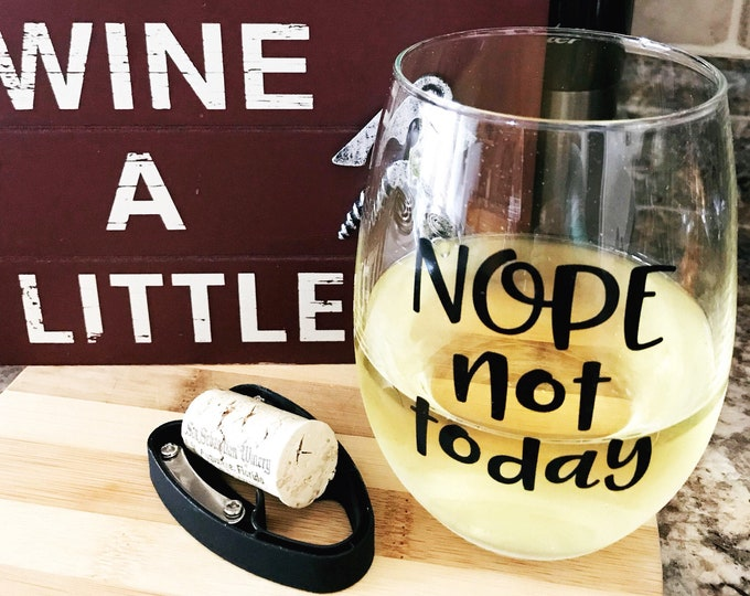 nope not today stemless wine glass, 21st birthday, funny wine glasses, mom birthday gift, wine lover gift, sister birthday gift, best friend