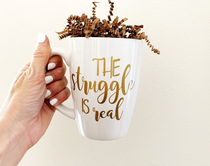 The struggle is real, funny coffee mug, the struggle mug, the struggle, funny gift for friend, gift for sister, unique coffee mugs, best