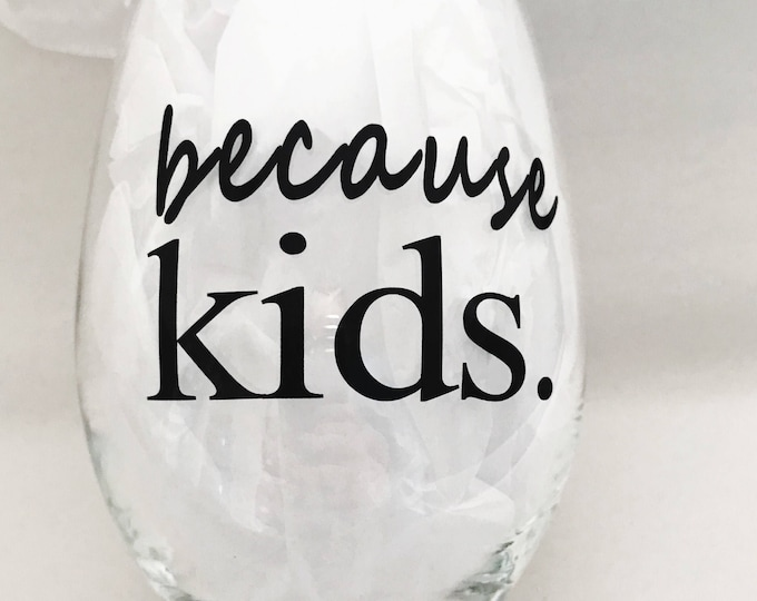 Because kids wine, moms wine, Because kids, funny mothers day gift, mom wine, because kids wine glass, new mom gift, mom wine lover, stemles