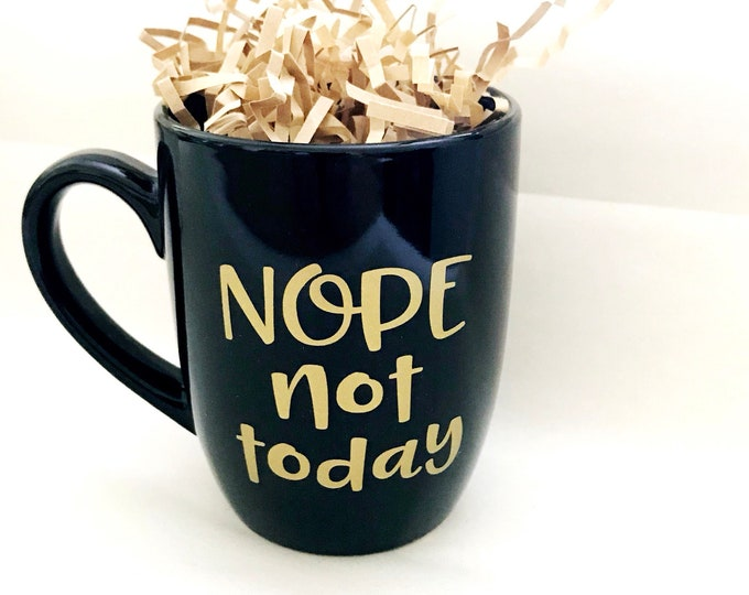 Nope not today, not today mug, ceramic coffee cup, sister birthday, funny coffee mug, unique coffee mug, college student gift, coworker gift