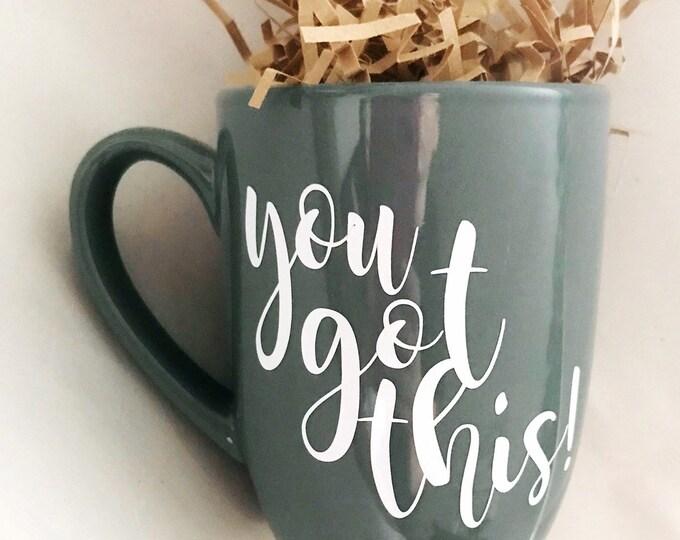 You got this, you got this coffee mug, inspirational mug, new mom gift, gift for her, teacher appreciation, best friend gift, unique mug