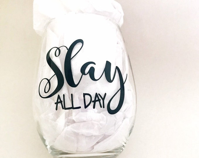 Slay all day wine glass, gift for her, best friend wine glass, unique wine glass, slay glass, wine glass for mom, coworker gift