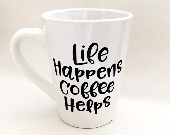 Life happens coffee helps, funny coffee mug, unique coffee mug, coworker gift, new graduate gift, sister gift, birthday gift, boss gift