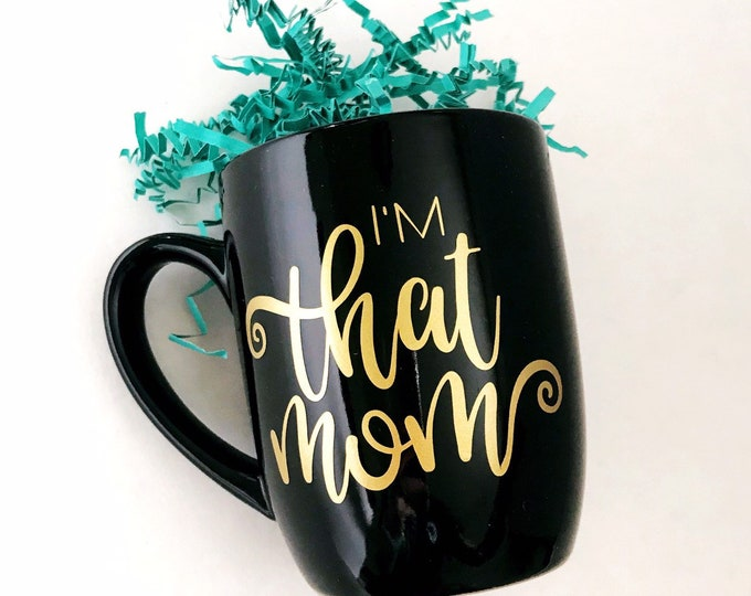 Funny mom mug, Im that mom, funny mom coffee mug, mom cup, gift for mom, birthday gift for her, new mom gift, mom friend gift, ceramic cup