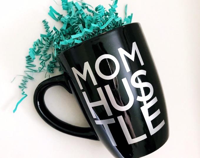 Mom hustle, mom hustle mug, ceramic cup, mom mug, mom friend gift, gift for new mom, mom Birthday gift, unique coffee mug, hustle mom, best