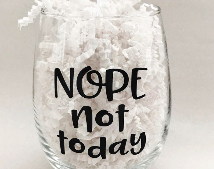 nope not today stemless wine glass, wine gifts for women, funny wine glasses, mom birthday gift, wine lover gift, sister birthday gift, best