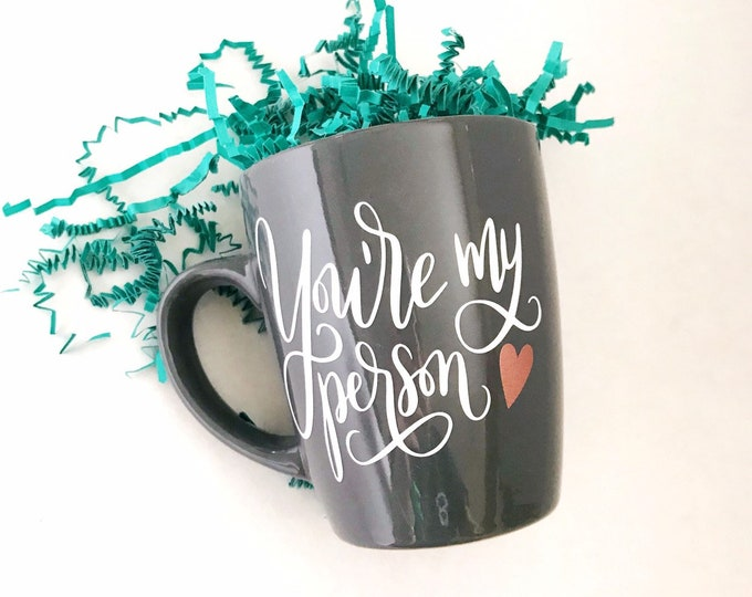 Youre my person, unique coffee mugs, my person coffee mug, best friend gift, gift for him, gift for her, friendship gift, my person gift