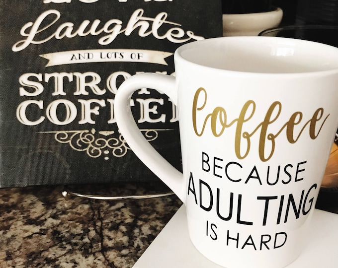 coffee becuase adulting is hard, college student gift, funny coffee mug, best friend birthday gift, unique coffee mug mom,ceramic coffee cup