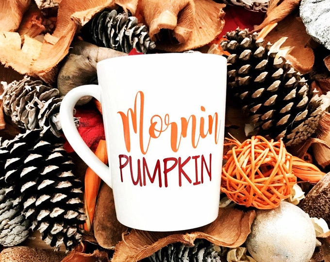 Mornin Pumpkin, morning Pumpkin coffee mug, fall coffee mug, autumn mug, ceramic cup, gift for sister, gift for mom, unique coffee mug, best