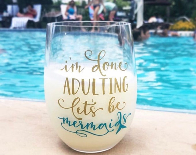Im done adulting lets be mermaids, mermaid wine glass, sister birthday gift, unique wine glass, bridesmaids gifts, relaxation for her gifts
