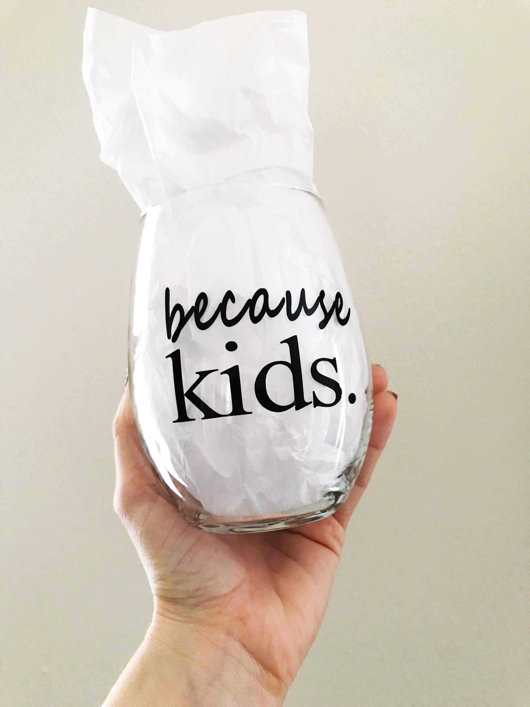 Because kids, funny wine glass, mom wine glass, because kids wine ...