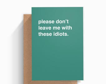 Please Don't Leave Me With These Idiots Farewell Card