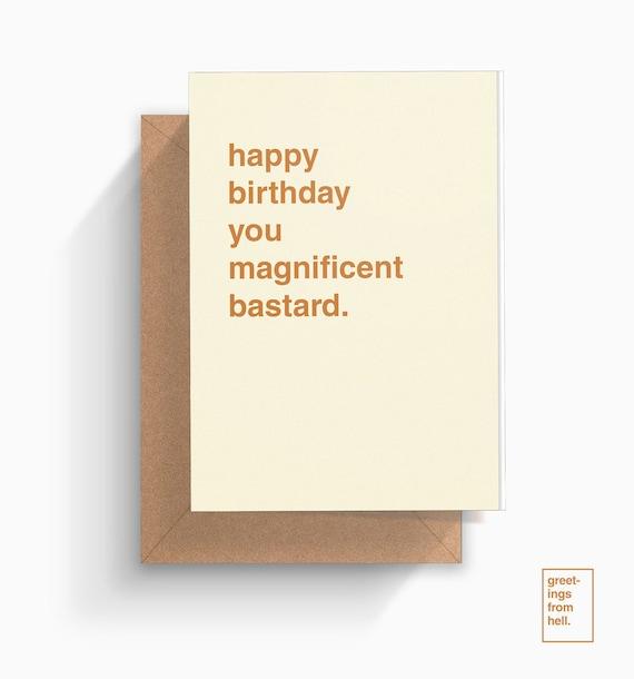 happy birthday you magnificent bastard birthday greeting