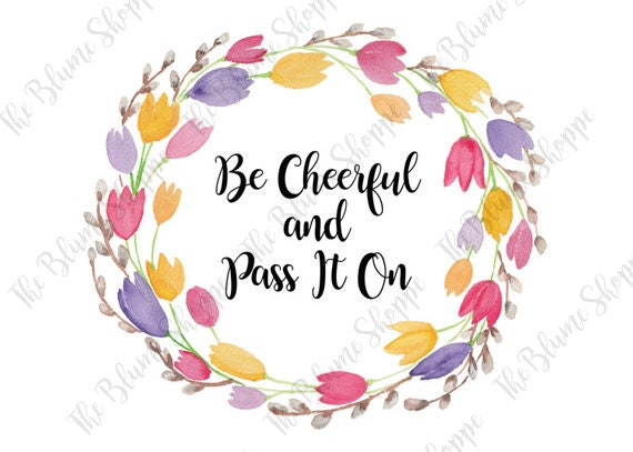 Be Cheerful and Pass it on