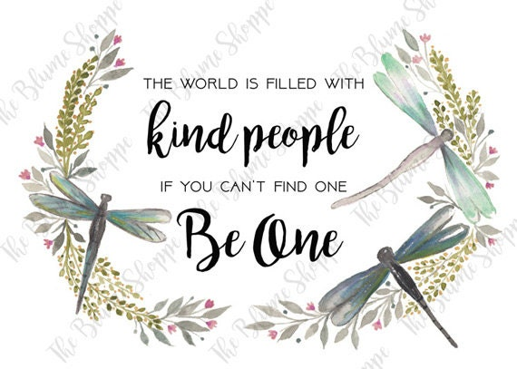 The World Is Filled With Kind People, If You Cant Find One Be One