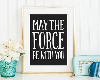 Sale 50% Off - May The Force Be With You - Star Wars Quote printable nursery poster Print wall decor black and white kids room decor baby