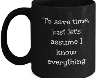 Work humor coffee mug. Office mug for that know-all co-worker. Gift for co-worker. Office mug. Funny work mug. Humor mug. Office humor.