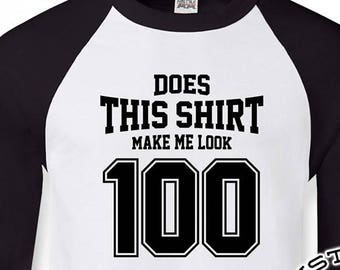 Does This Shirt Make Me Look 100 Since 100th Birthday Gifts For Men Gift Tshirt