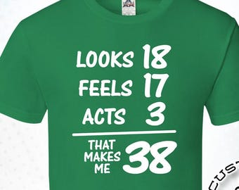 Looks Feels Acts That Makes Me 38 38th Birthday Gifts For Men Gift Tshirt Party