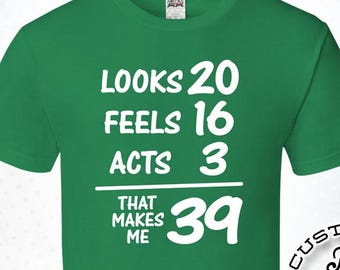 Looks Feels Acts That Makes Me 39 39th Birthday Gifts For Men Gift Tshirt Party