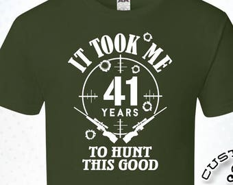 It Took Me 41 Years To Hunt This Good 41st Birthday Gifts For Men Gift Tshirt Party