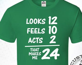 Looks Feels Acts That Makes Me 24 24th Birthday Gifts For Men Gift Tshirt Party