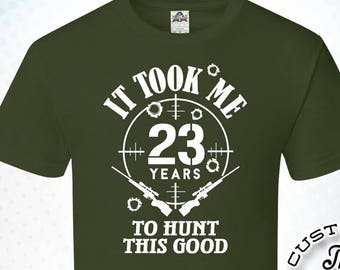 It Took Me 23 Years To Hunt This Good 23rd Birthday Gifts For Men Gift Tshirt Party