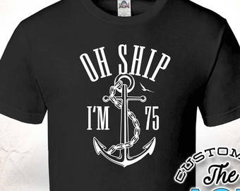 Oh Ship Im 75 75th Birthday Gifts For Men Gift Tshirt Party