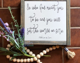 """Graduation Gift- """"Be who God meant you to be and uou will set the world on fire.""""- Catherine of Siena- inspirational sign"""