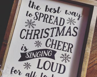 The best way to spread Christmas Cheer is singing loud for all to hear- painted wood sign, framed