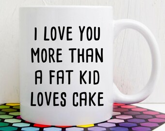 Funny Gift for Him   Valentines Day Mug   Funny Love Mug   Ceramic Mug   I Love You More than Fat Kid Loves Cake