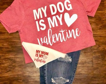 My Dog is My Valentine (Shirt ONLY)