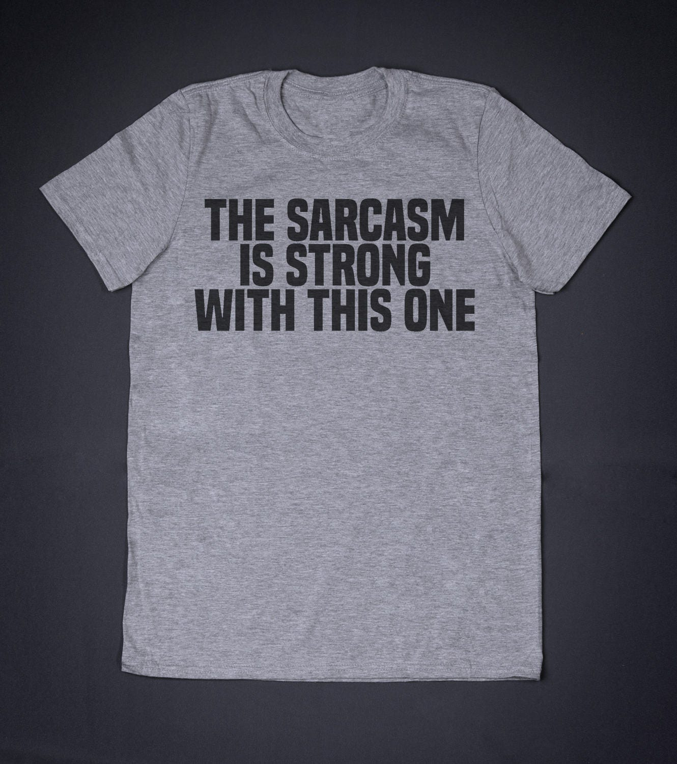 d1078def The Sarcasm Is Strong With This One Funny Slogan T-Shirt Sassy   Etsy