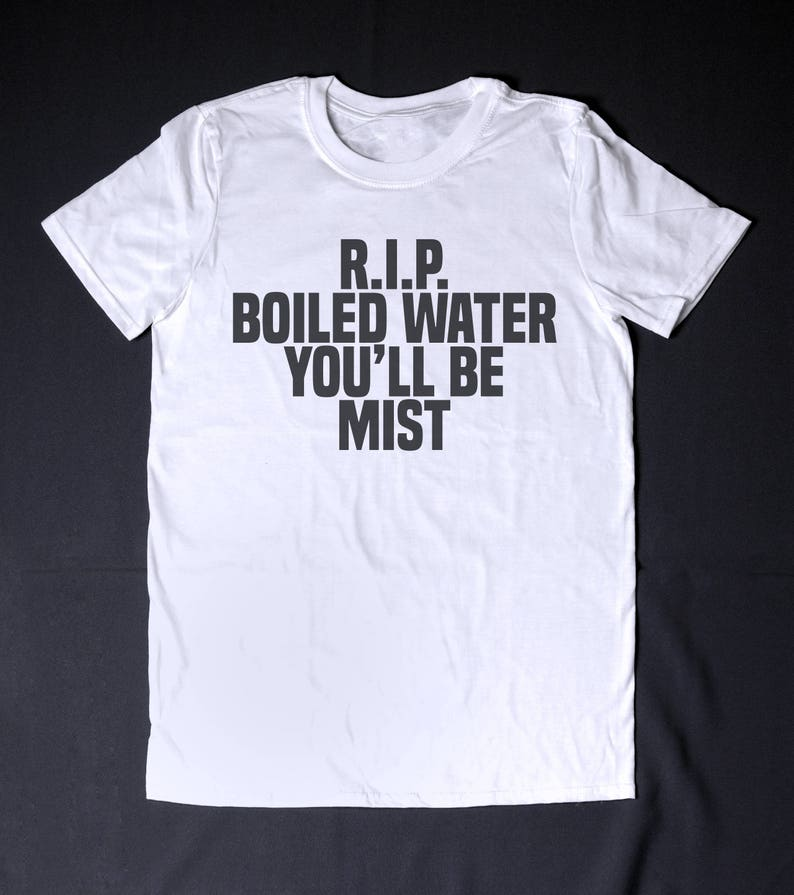 e85a6be1 R.I.P Boiled Water You Will Be Mist Funny Shirt Slogan Tee | Etsy