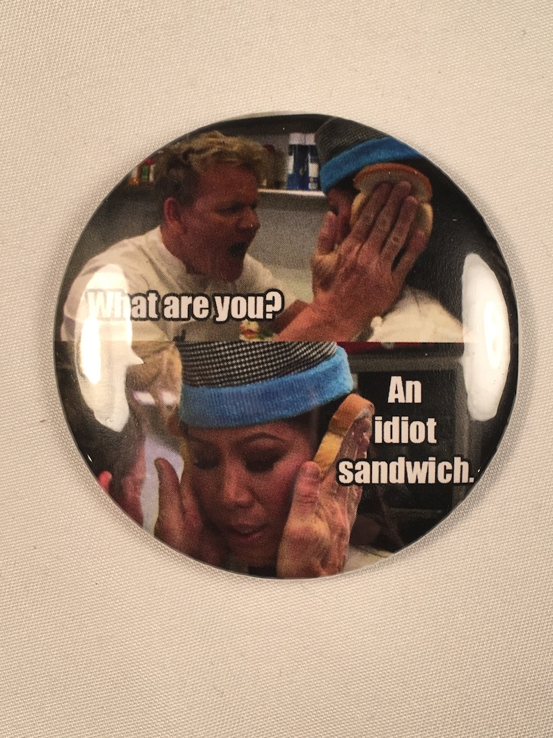 Gordon Ramsay What are you An idiot sandwich Refrigerator Magnet
