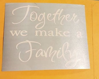 Together we make a family, Sticker, Vinyl,Decal,personalized decal,kitchen decals,living room decal, home decor