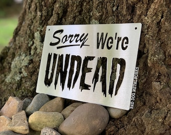 Sorry We're Undead - Bad Dog Metalworks Home Decor - Halloween Decor - Funny Business Signs - Sorry We're Closed Sign - Funny Zombie Signs