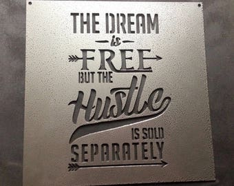 8c8cfbd0c52 The Dream is Free But the Hustle is Sold Separately - Square Metal Sign -  Inspirational Quotes - Hustle - Wall Art - Motivational - Hustle