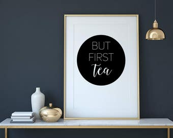 SALE, Instant Download, Digital Print, But First Tea, Typography, Quote, Home Decor, Tea Quote, Emailed Instantly, Quote Print, Art Print.