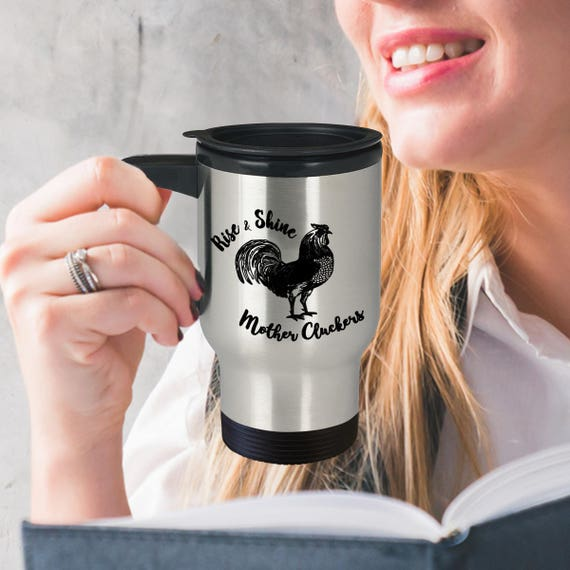 Funny Travel Mug Rise And Shine Mother Cluckers Funny Coffee Etsy