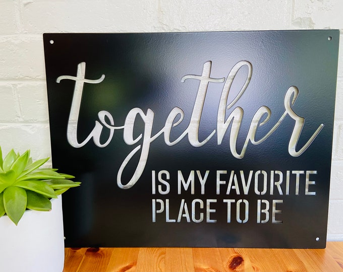 Together is My Favorite Place to Be Metal Sign