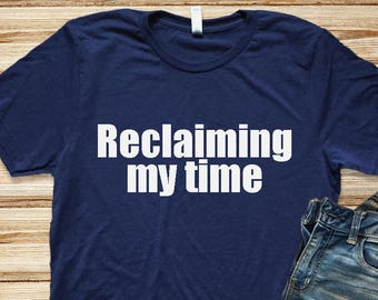 Reclaiming My Time Unisex Tee Women s Clothing Women s Tee Men s Clothing  Men s Tee fc2f94b45