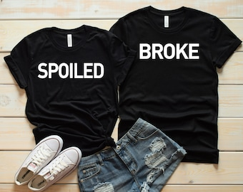 8ced961a Spoiled and Broke Couples Matching T Shirts - Matching T Shirts - Wife and  Husband Matching T Shirts - Boyfriend and Girlfriend T Shirts