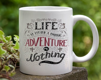 Life Is A Daring Adventure, Or Nothing Coffee Mug made in the USA