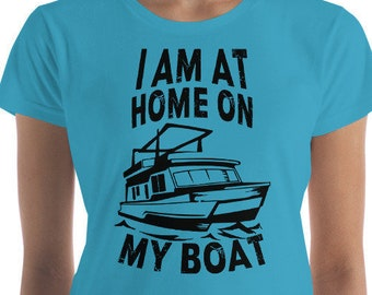 I Am At Home On My Boat Women's short sleeve t-shirt