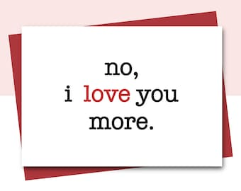 anniversary card husband, Funny love card, Boyfriend birthday card, card for husband, card for wife, card for girlfriend, i love you more