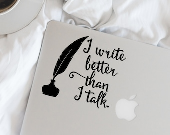 Writer Decal - I write better than I talk. Vinyl Decal - Writer - Author - Wall, Office, Computer, Laptop - Various Colors - Various Sizes