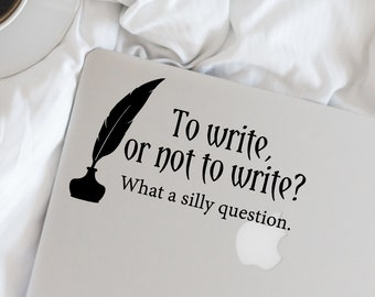 Writer Decal - To write, or not to write? Vinyl Decal - Writer - Author - Wall, Office, Computer, Laptop - Various Colors - Various Sizes