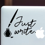 Writer Decal - Pen Just Write Vinyl Decal - Writer - Author - Wall, Office, Computer, Laptop - Various Colors - Various Sizes