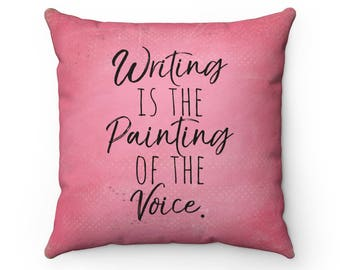 Writer Pillow - Writing Is The Painting Of The Voice Square Pillow - Writer Gift - Author Gift - Home Decor - Voltaire Quote